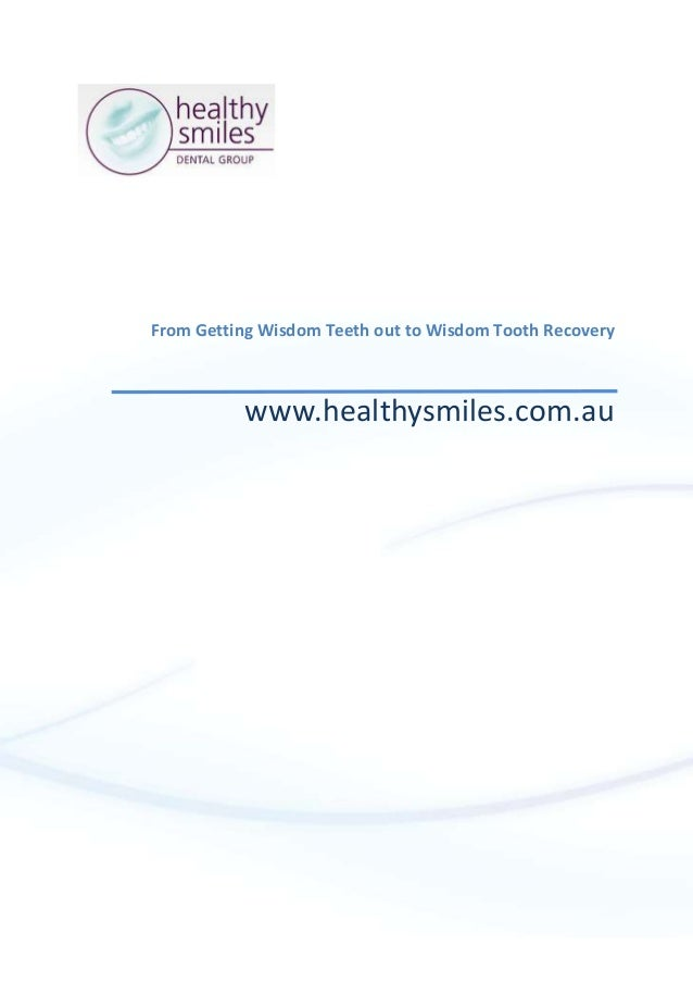 From Getting Wisdom Teeth out to Wisdom Tooth Recovery www.healthysmiles.com.au