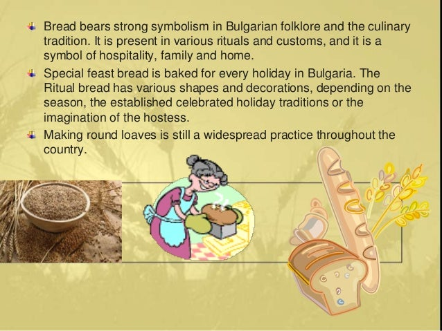 Bread bears strong symbolism in Bulgarian folklore and the culinary tradition. It is present in various rituals and custom...