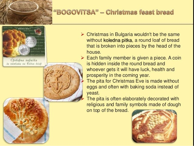  Christmas in Bulgaria wouldn't be the same without koledna pitka, a round loaf of bread that is broken into pieces by th...