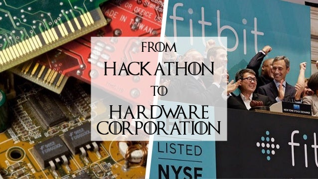 FROM HACKATHON TO HARDWARE CORPORATION