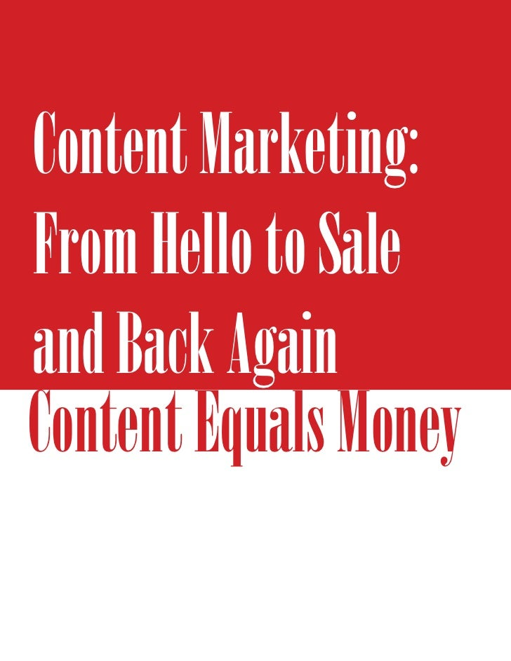 Content Marketing:From Hello to Saleand Back AgainContent Equals Money