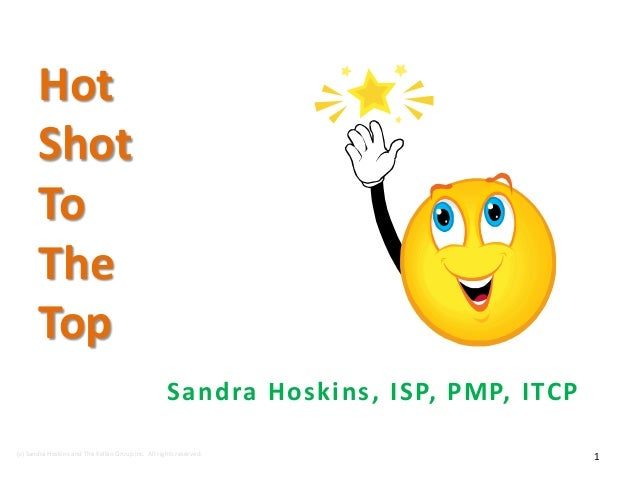 Hot       Shot       To       The       Top                                                    Sandra Hoskins, ISP, PM P, ...