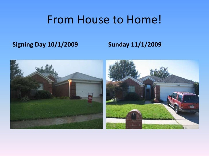 From House to Home!<br />Signing Day 10/1/2009<br />Sunday 11/1/2009<br />
