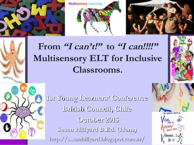 """From """"I can't!"""" to """"I can!!!!"""" Multisensory ELT for Inclusive Classrooms.  1st Young Learners' Conference1st Young Learn..."""