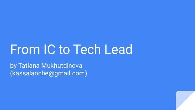 From IC to Tech Lead by Tatiana Mukhutdinova (kassalanche@gmail.com)