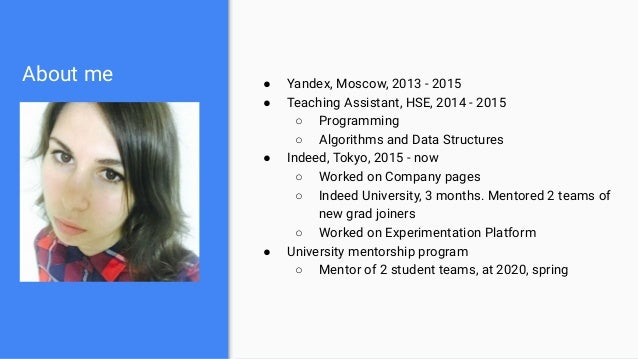 About me ● Yandex, Moscow, 2013 - 2015 ● Teaching Assistant, HSE, 2014 - 2015 ○ Programming ○ Algorithms and Data Structur...