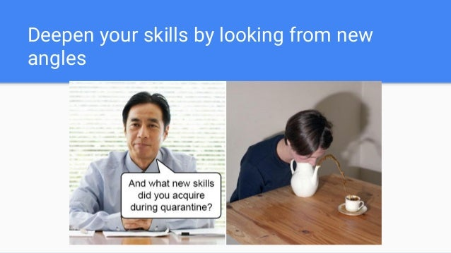 Deepen your skills by looking from new angles