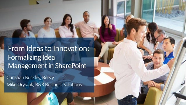 Introductions SharePoint as a Knowledge Center What is Idea Management? Demo Benefits of Idea Management in SharePoint Nex...