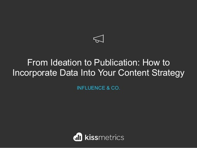 From Ideation to Publication: How to Incorporate Data Into Your Content Strategy INFLUENCE & CO.