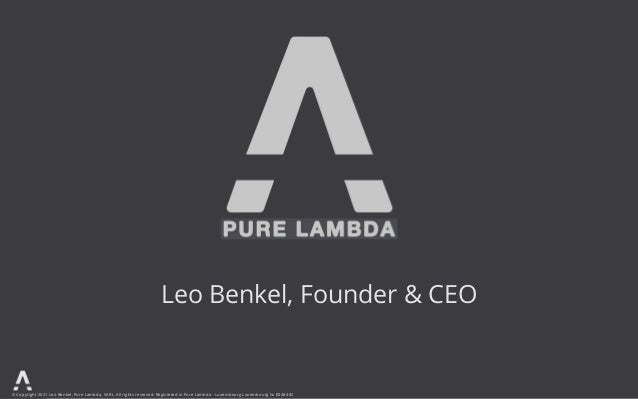 © Copyright 2021 Leo Benkel, Pure Lambda, SARL. All rights reserved. Registered in Pure Lambda - Luxembourg Luxembourg № B...
