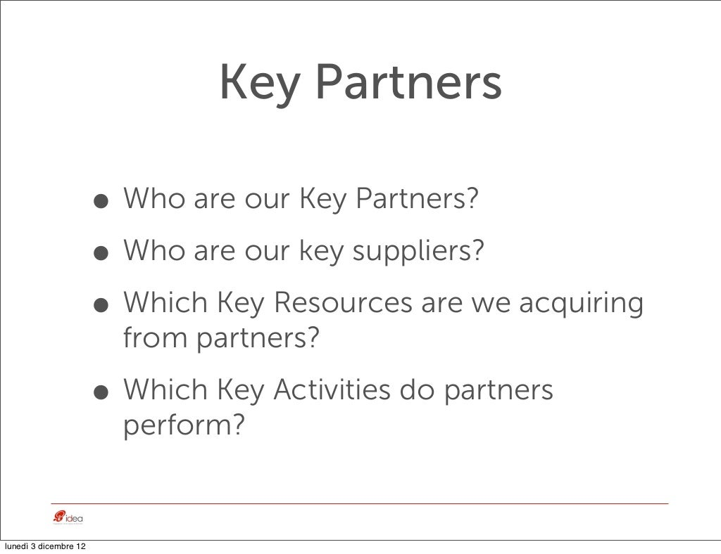 Key Partners• Who are our