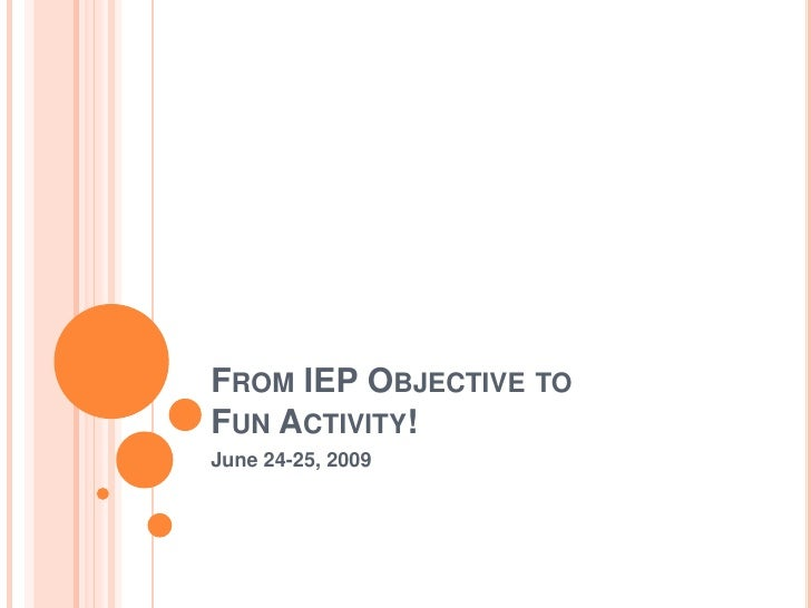 From IEP Objective to Fun Activity!<br />June 24-25, 2009<br />