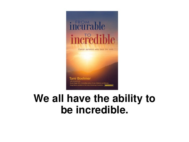 We all have the ability to     be incredible.