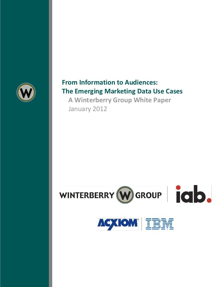 3    From Information to Audiences:    The Emerging Marketing Data Use Cases      A Winterberry Group White Paper      Jan...