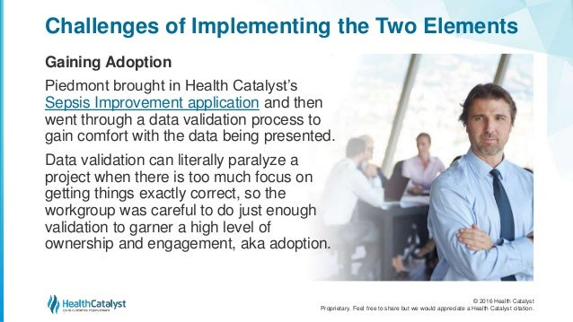 © 2016 Health Catalyst Proprietary. Feel free to share but we would appreciate a Health Catalyst citation. Challenges of I...