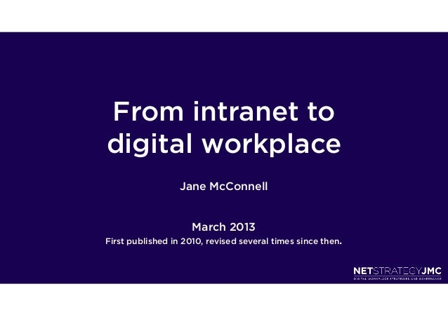 From intranet todigital workplace                  Jane McConnell                     March 2013First published in 2010, r...