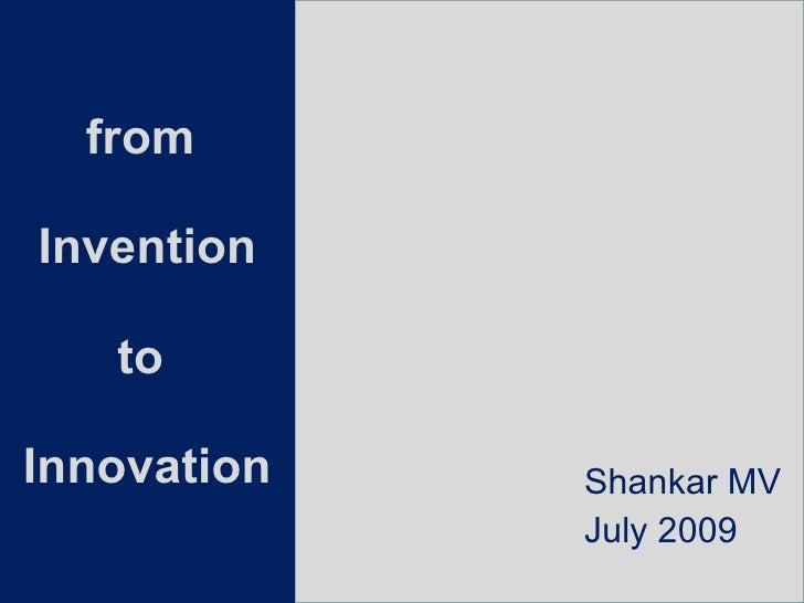 from  Invention to  Innovation Shankar MV July 2009
