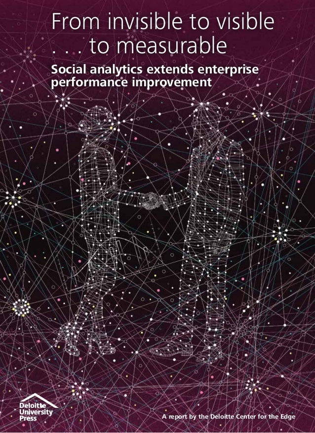 From invisible to visible . . . to measurable Social analytics extends enterprise performance improvement A report by the ...