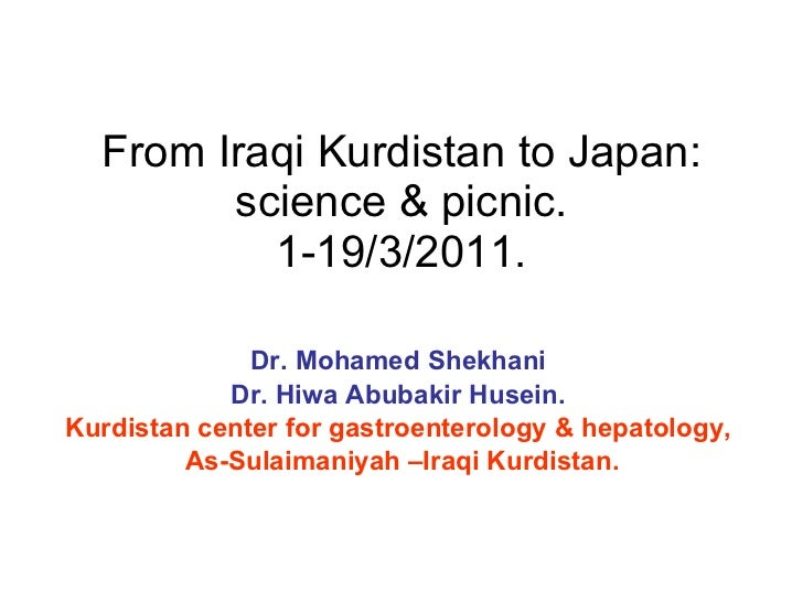From Iraqi Kurdistan to Japan: science & picnic. 1-19/3/2011. Dr. Mohamed Shekhani Dr. Hiwa Abubakir Husein. Kurdistan cen...
