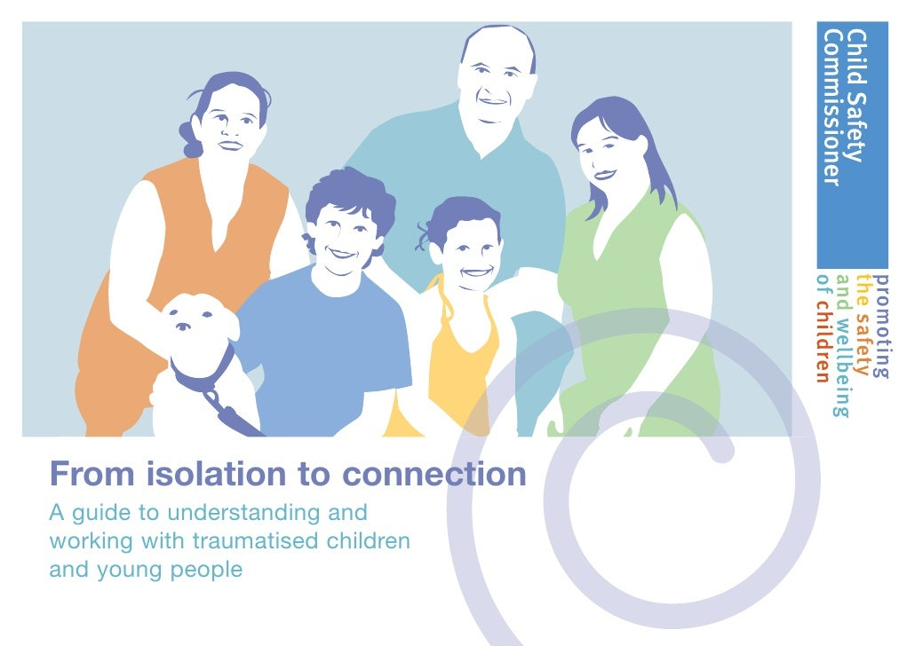 From isolation to connectionA guide to understanding andworking with traumatised childrenand young people