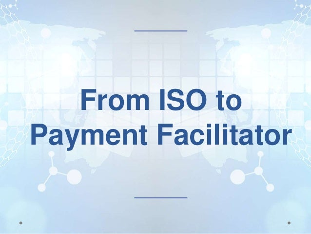 From ISO to Payment Facilitator