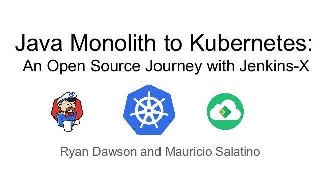 Java Monolith to Kubernetes: An Open Source Journey with Jenkins-X Ryan Dawson and Mauricio Salatino