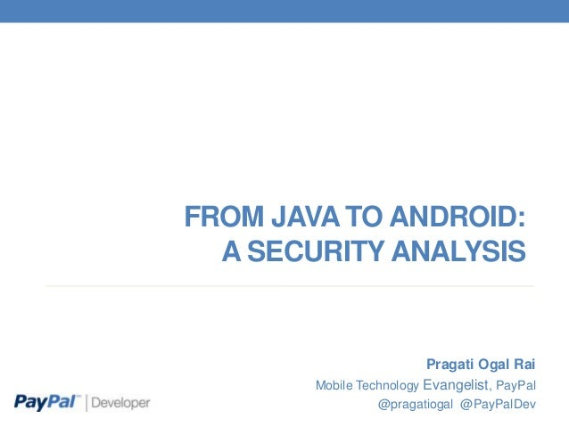 FROM JAVA TO ANDROID:A SECURITY ANALYSISPragati Ogal RaiMobile Technology Evangelist, PayPal@pragatiogal @PayPalDev