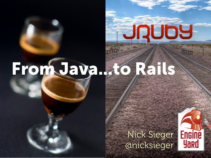 From Java...to Rails             Nick Sieger             @nicksieger