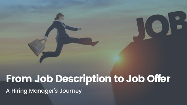 From Job Description to Job Offer A Hiring Manager's Journey