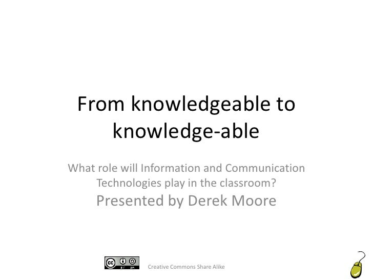 From knowledgeable to knowledge-able<br />What role will Information and Communication Technologies play in the classroom?...