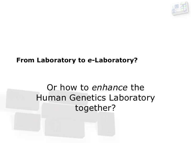 From Laboratory to e-Laboratory?<br />Introduction for 'Lab-J' of the LUMC Human Genetics Department<br />Marco Roos<br />...