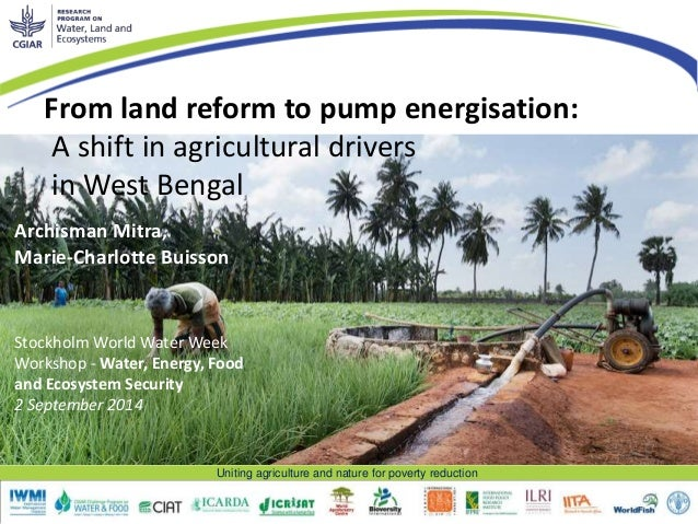 From land reform to pump  energisation: a shift in  agricultural drivers in West Bengal  Archisman Mitra, Marie-Charlotte ...