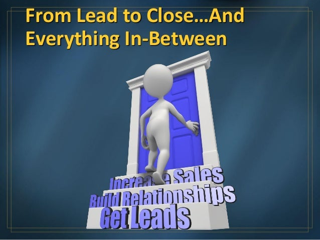 From Lead to Close…AndEverything In-Between