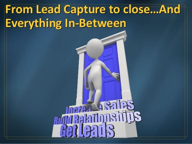 From Lead Capture to close…And Everything In-Between