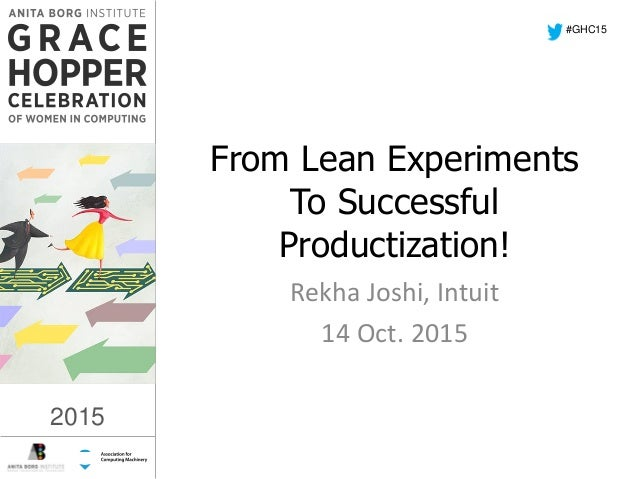 2015 From Lean Experiments To Successful Productization! Rekha Joshi, Intuit 14 Oct. 2015 #GHC15 2015