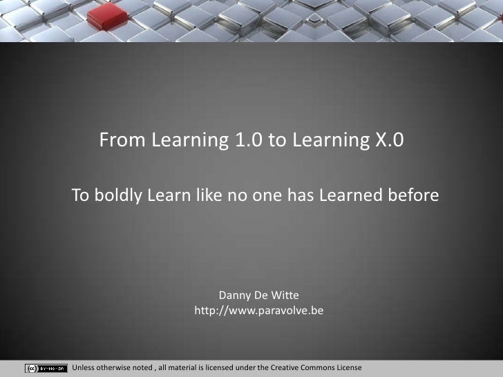 From Learning 1.0 to Learning X.0  To boldly Learn like no one has Learned before                                         ...