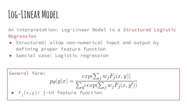 Log-LinearModel An interpretation: Log-Linear Model is a Structured Logistic Regression ● Structured: allow non-numerical ...