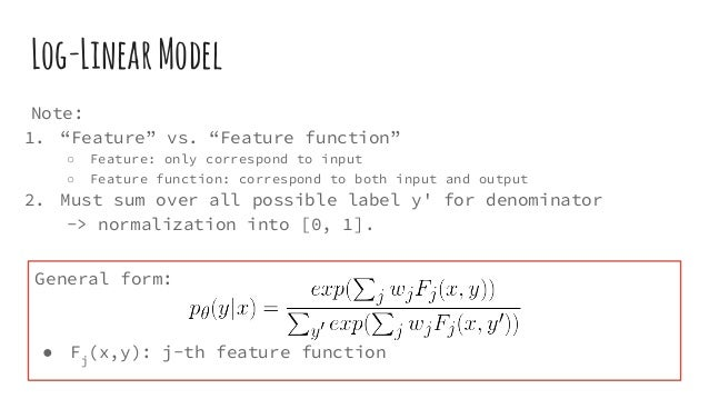 """Log-LinearModel Note: 1. """"Feature"""" vs. """"Feature function"""" ○ Feature: only correspond to input ○ Feature function: correspo..."""