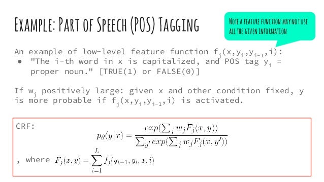 """Example:PartofSpeech(POS)Tagging An example of low-level feature function fj (x,yi ,yi-1 ,i): ● """"The i-th word in x is cap..."""