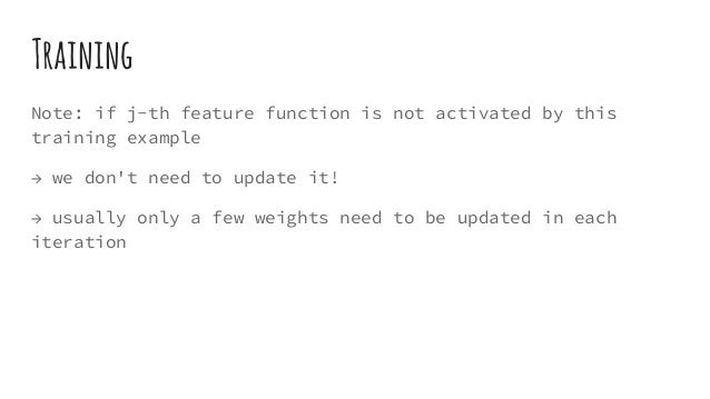 Training Note: if j-th feature function is not activated by this training example → we don't need to update it! → usually ...