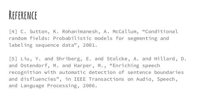 "Reference [4] C. Sutton, K. Rohanimanesh, A. McCallum, ""Conditional random fields: Probabilistic models for segmenting and..."