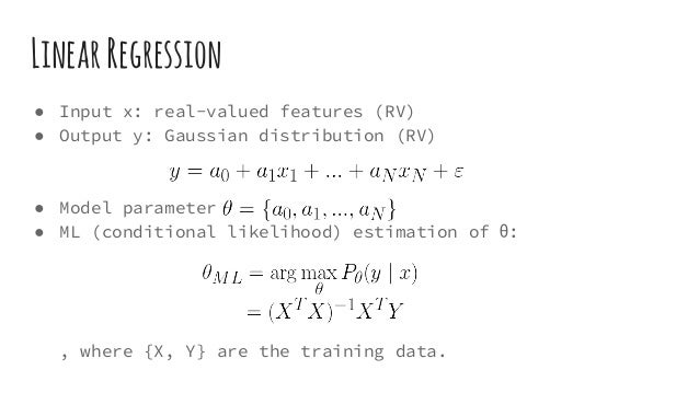 LinearRegression ● Input x: real-valued features (RV) ● Output y: Gaussian distribution (RV) ● Model parameter ● ML (condi...
