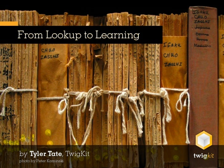From Lookup to Learningby Tyler Tate, TwigKitphoto by Peter Kaminski