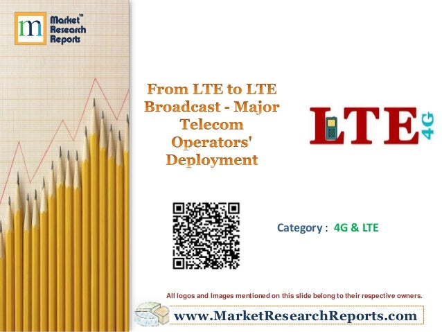 www.MarketResearchReports.com Category : 4G & LTE All logos and Images mentioned on this slide belong to their respective ...
