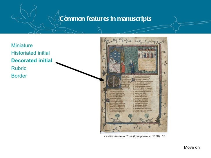 Common features in manuscripts Miniature Historiated initial Decorated initial Rubric Border Move on 13 Le Roman de la Ros...