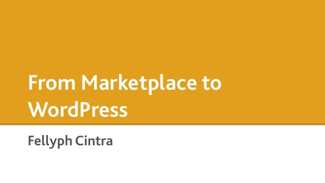 From Marketplace to WordPress Fellyph Cintra