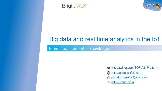 From measurement to knowledge Big data and real time analytics in the IoT http://twitter.com/SOFIA2_Platform http://about....