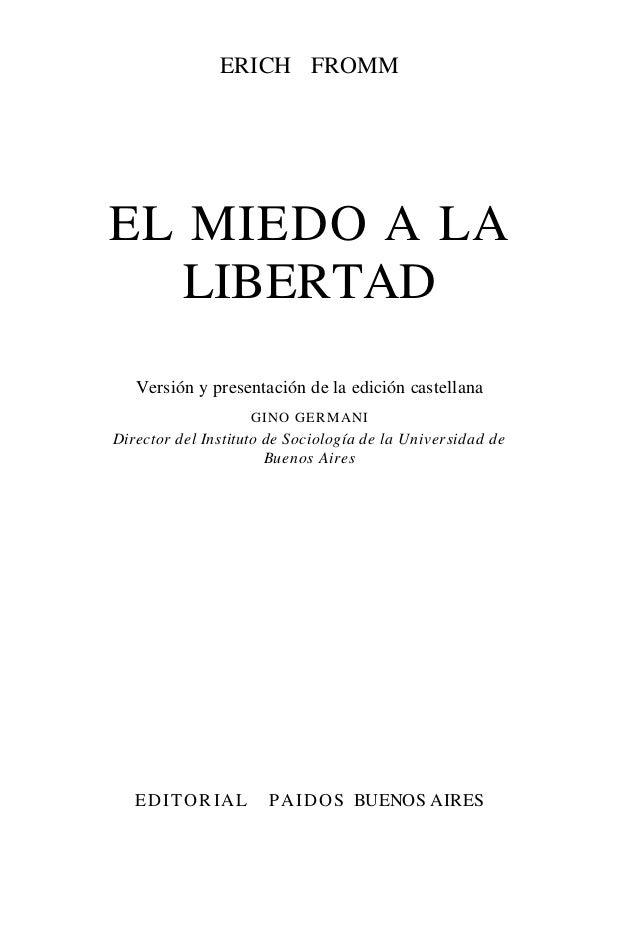 ERICH FROMM EL MIEDO A LA LIBERTAD Versión y presentación de la edición castellana GINO GERMANI Director del Instituto de ...