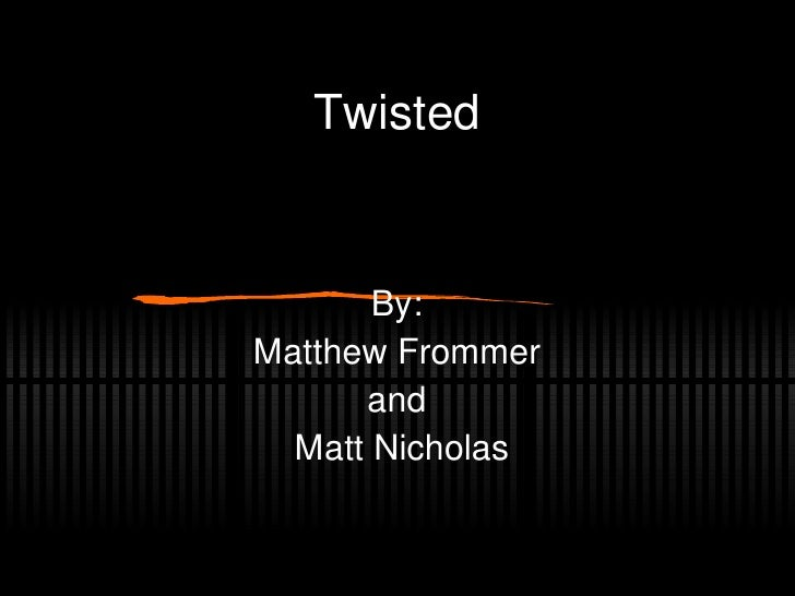 Twisted By:  Matthew Frommer  and  Matt Nicholas