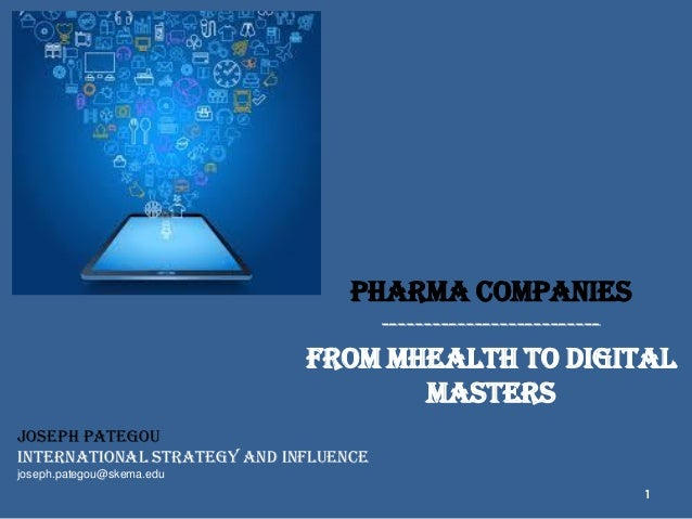 1 PHARMA COMPANIES -------------------------- FROM MHEALTH TO DIGITAL MASTERS Joseph Pategou International Strategy and In...